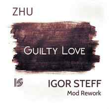 ZHU - Guilty love (IGOR STEFF Mod Rework)