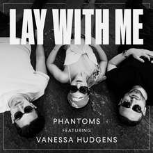 Phantoms & Vanessa Hudgens - Lay With Me