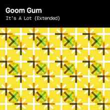 Goom Gum - It's A Lot