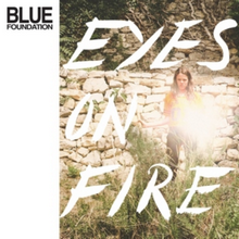 Blue Foundation - Eyes On Fire