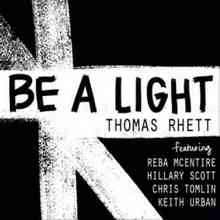 Thomas Rhett - Be A Light (ft. Reba McEntire, Hillary Scott, Chris Tomlin, Keith Urban)