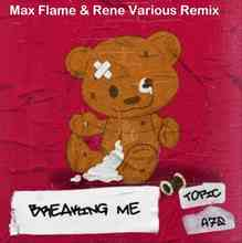 Topic & A7S - Breaking Me (Max Flame & Rene Various Remix)