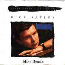 Rick Astley - Never Gonna Give You Up (Mike Remix)