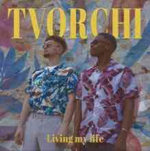 Tvorchi - Living My Life