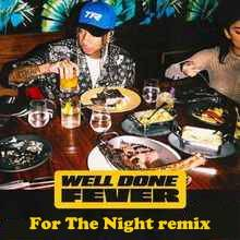 Tyga - Well Done Fever (For The Night remix)